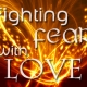 Fighting Fear with Love