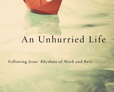 An Unhurried Life Following Jesus Rhythms Of Work And Rest Holy
